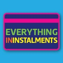 EVERYTHING IN INSTALLMENTS